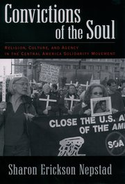 Cover of Convictions of the Soul: Religion, Culture and Agency in the Central America Solidarity Movement