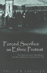 Cover of  Forced Sacrifice as Ethnic Protest The Hispano Cause in New Mexico and the Racial Attitude Confrontation of 1933