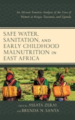 Cover of Safe Water, Sanitation and Early Childhood Malnutrition in East Africa: An Africana Feminist Analysis of the lives of Women and Children in Kenya, Tanzania and Uganda