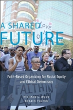 Cover of A Shared Future: Faith-Based Organizing for Racial Equity and Ethical Democracy