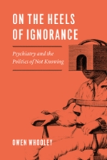 Cover of On the Heels of Ignorance: Psychiatry and the Politics of Not Knowing